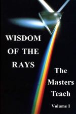 WISDOM OF THE RAYS: The Masters Teach, vol. 1