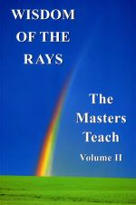 WISDOM OF THE RAYS: The Masters Teach, vol. 2
